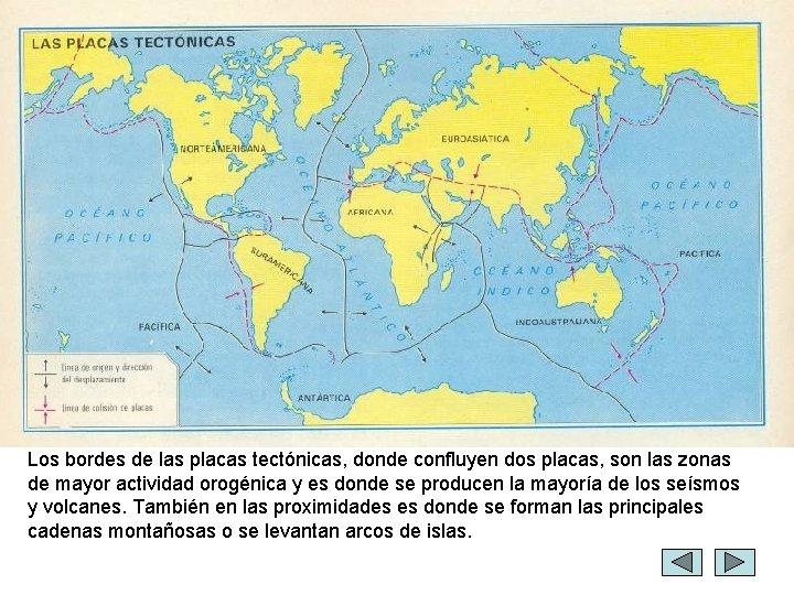 Los bordes de las placas tectónicas, donde confluyen dos placas, son las zonas de