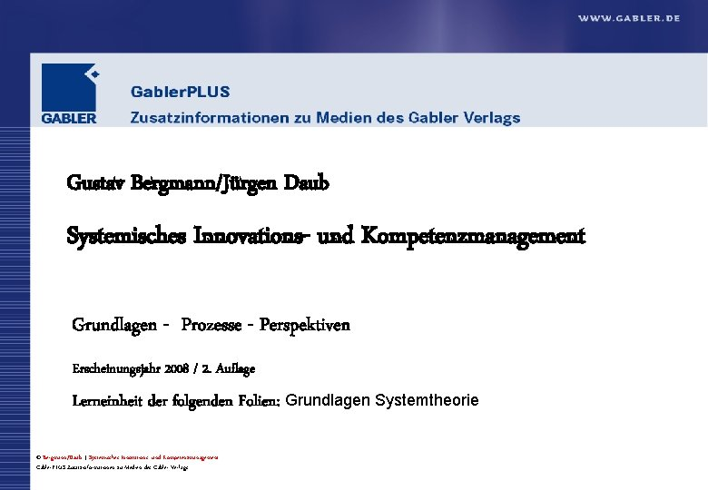 Gustav Bergmann/Jürgen Daub Systemisches Innovations- und Kompetenzmanagement Grundlagen - Prozesse - Perspektiven Erscheinungsjahr 2008