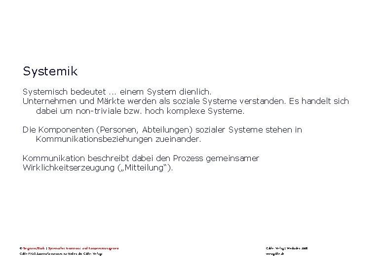 Systemik Systemisch bedeutet. . . einem System dienlich. Unternehmen und Märkte werden als soziale