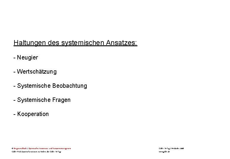 Haltungen des systemischen Ansatzes: - Neugier - Wertschätzung - Systemische Beobachtung - Systemische Fragen