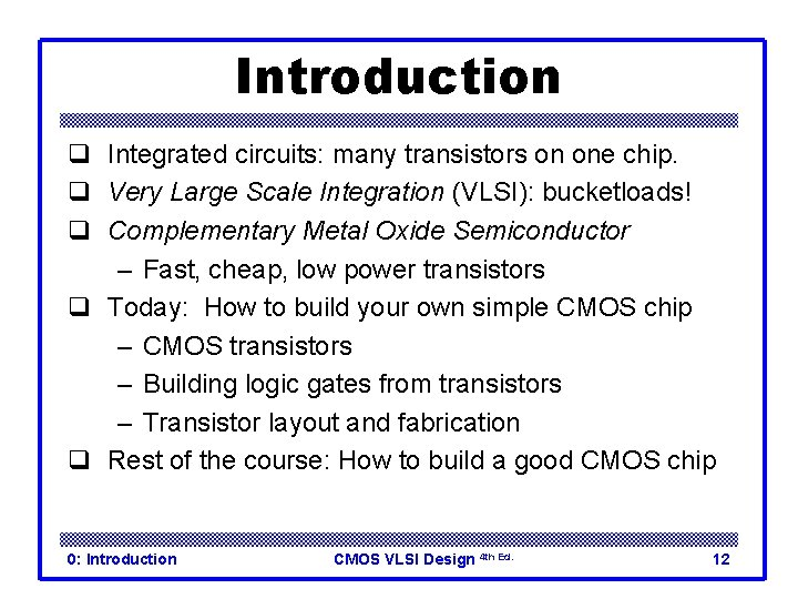 Introduction q Integrated circuits: many transistors on one chip. q Very Large Scale Integration