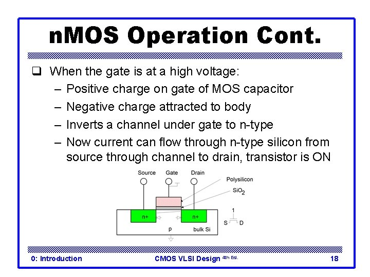 n. MOS Operation Cont. q When the gate is at a high voltage: –