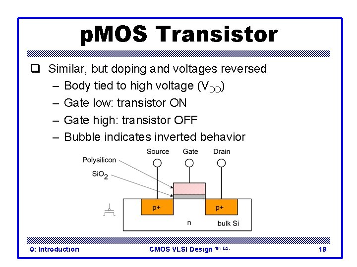 p. MOS Transistor q Similar, but doping and voltages reversed – Body tied to