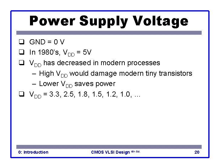 Power Supply Voltage q GND = 0 V q In 1980's, VDD = 5