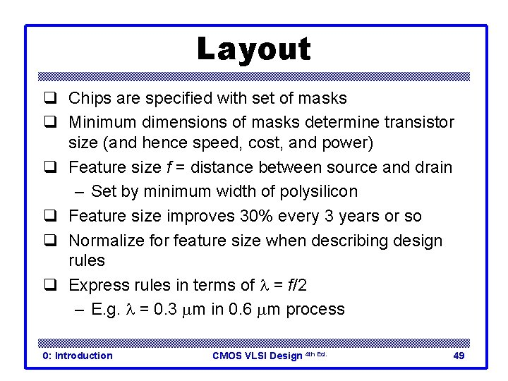 Layout q Chips are specified with set of masks q Minimum dimensions of masks
