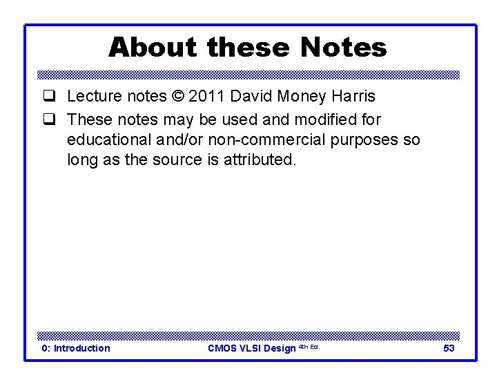 About these Notes q Lecture notes © 2011 David Money Harris q These notes