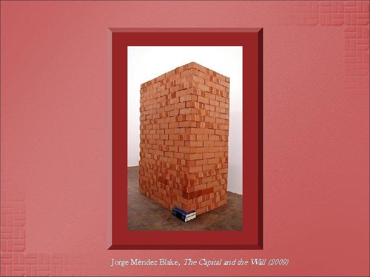Jorge Méndez Blake, The Capital and the Wall (2009)