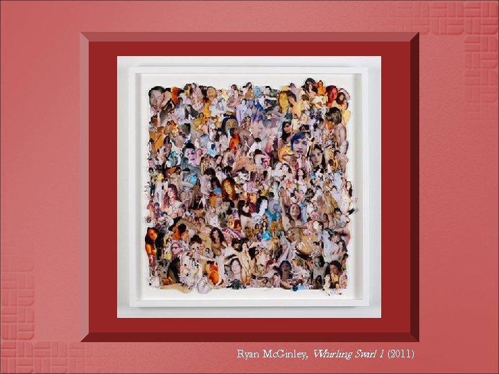 Ryan Mc. Ginley, Whirling Swirl 1 (2011)