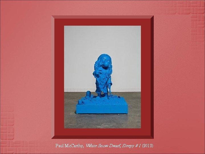 Paul Mc. Carthy, White Snow Dwarf, Sleepy # 1 (2012)