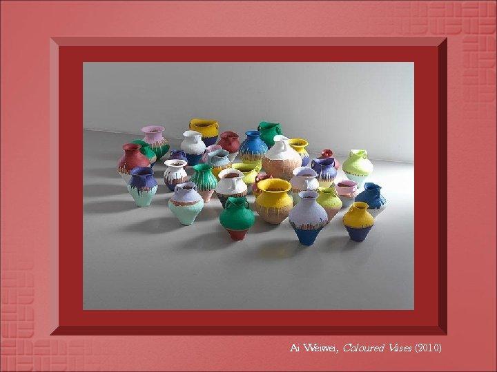 Ai Weiwei, Coloured Vases (2010)