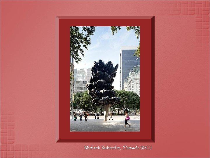 Michaek Sailstorfer, Tornado (2011)