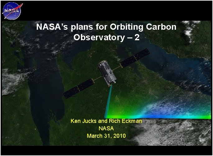 NASA's plans for Orbiting Carbon Observatory – 2 Ken Jucks and Rich Eckman NASA