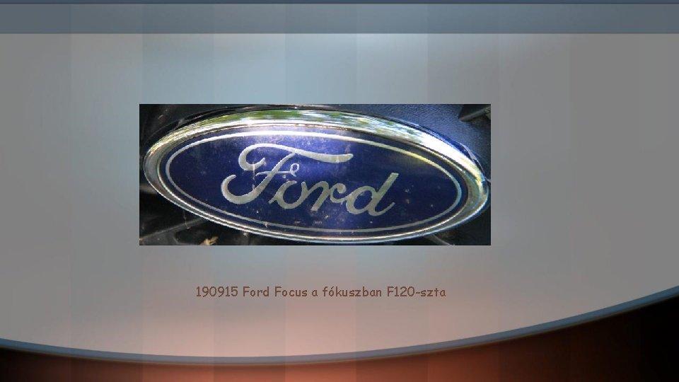 190915 Ford Focus a fókuszban F 120 -szta