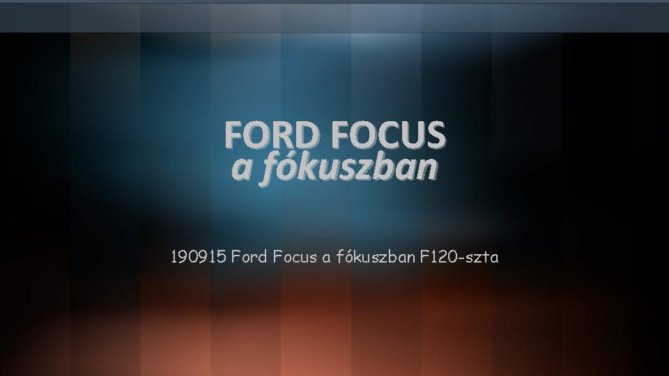 FORD FOCUS a fókuszban 190915 Ford Focus a fókuszban F 120 -szta