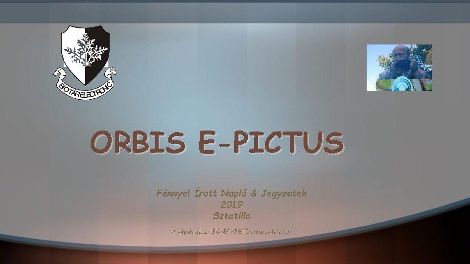 ORBIS E-PICTUS Fénnyel Írott Napló & Jegyzetek 2019 Sztatilla A képek gépe: SONY XPERIA