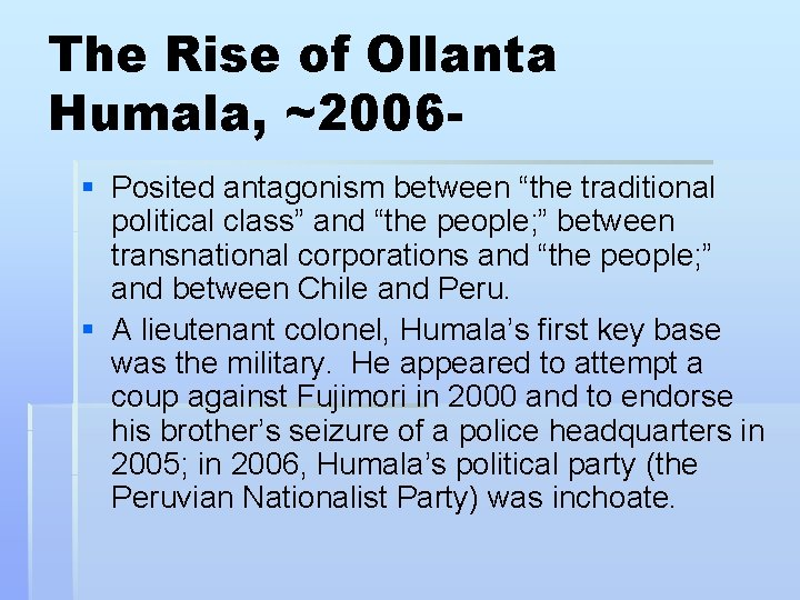 """The Rise of Ollanta Humala, ~2006§ Posited antagonism between """"the traditional political class"""" and"""