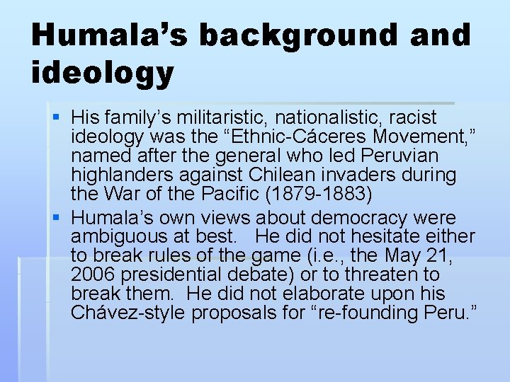 """Humala's background and ideology § His family's militaristic, nationalistic, racist ideology was the """"Ethnic-Cáceres"""