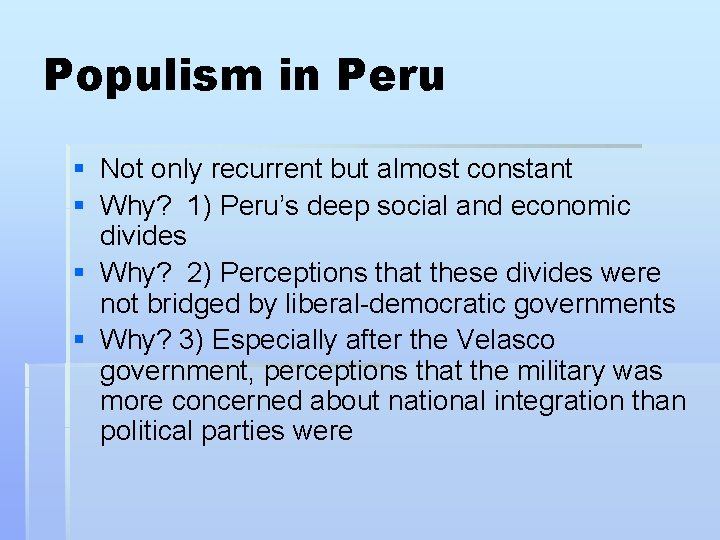 Populism in Peru § Not only recurrent but almost constant § Why? 1) Peru's