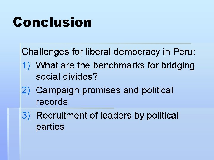 Conclusion Challenges for liberal democracy in Peru: 1) What are the benchmarks for bridging
