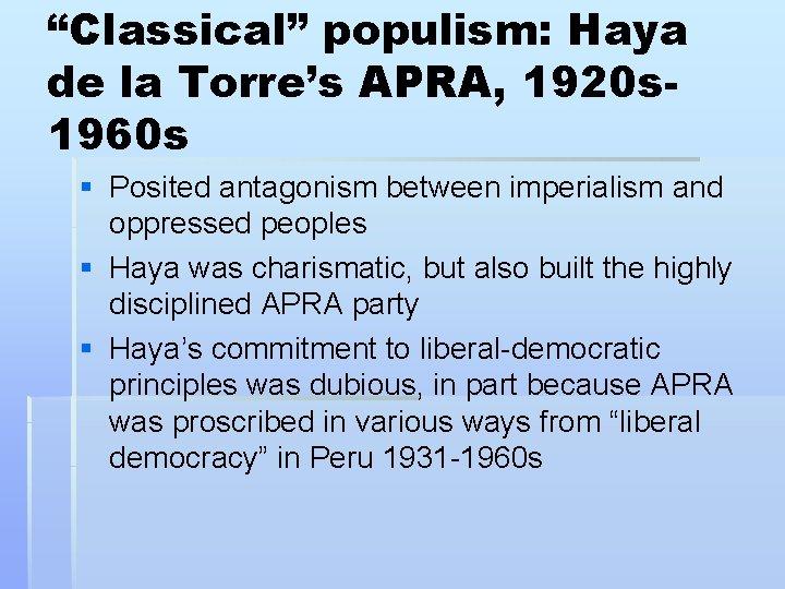 """Classical"" populism: Haya de la Torre's APRA, 1920 s 1960 s § Posited antagonism"