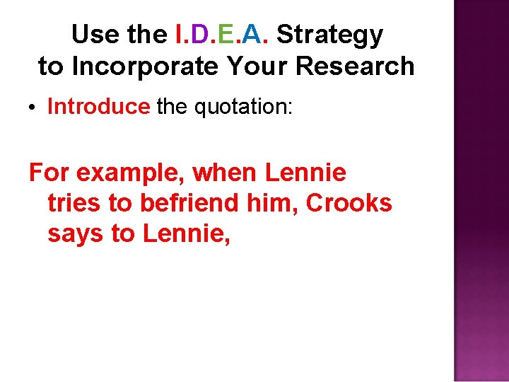 Use the I. D. E. A. Strategy to Incorporate Your Research • Introduce the