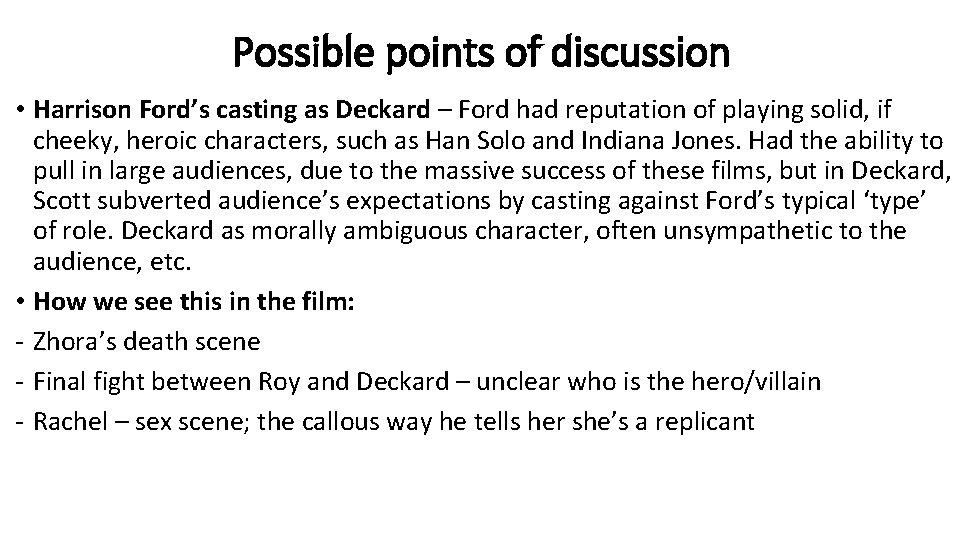 Possible points of discussion • Harrison Ford's casting as Deckard – Ford had reputation