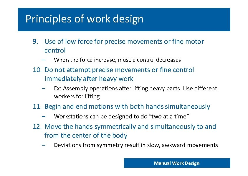 Principles of work design 9. Use of low force for precise movements or fine