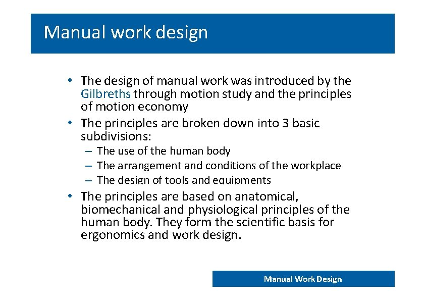 Manual work design • The design of manual work was introduced by the Gilbreths