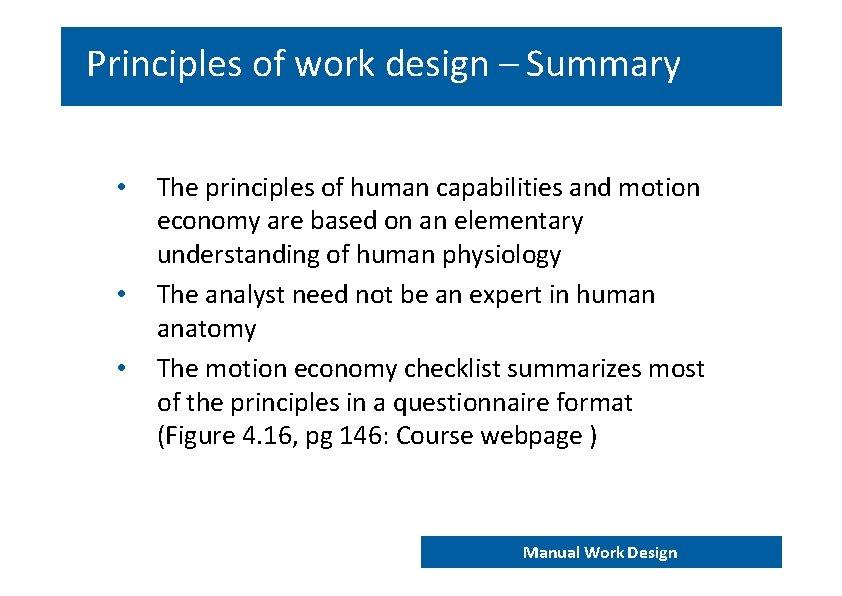 Principles of work design – Summary • • • The principles of human capabilities