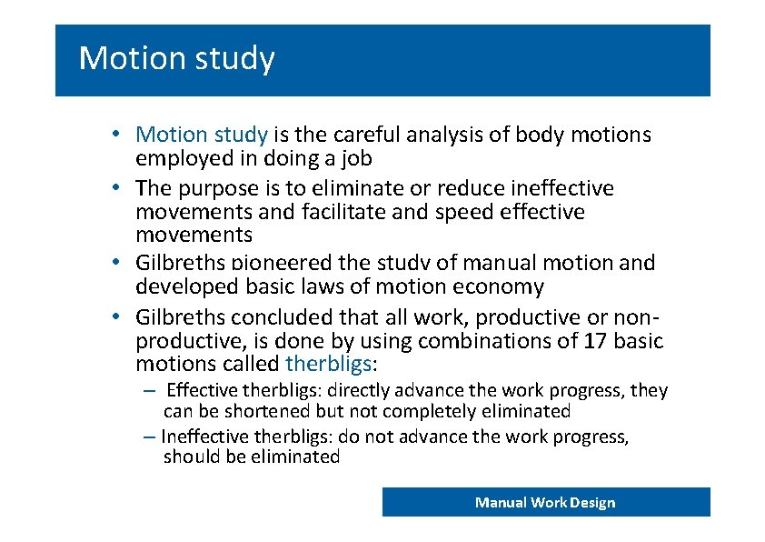 Motion study • Motion study is the careful analysis of body motions employed in