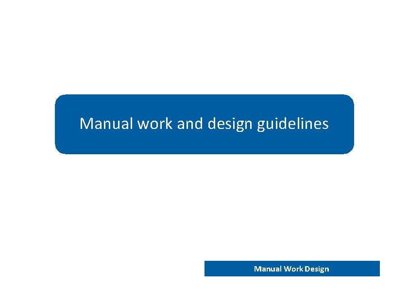 Manual work and design guidelines END 202 – Work analysis and design Manual Work