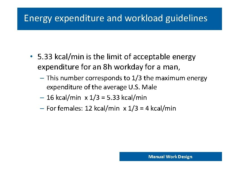 Energy expenditure and workload guidelines • 5. 33 kcal/min is the limit of acceptable