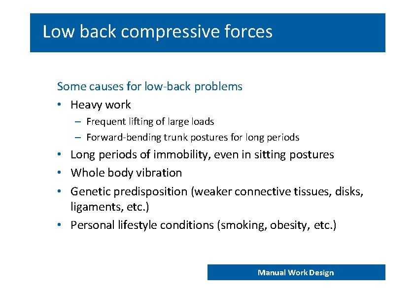 Low back compressive forces Some causes for low‐back problems • Heavy work – Frequent