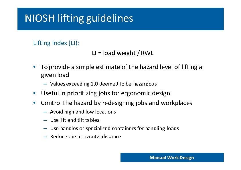 NIOSH lifting guidelines Lifting Index (LI): LI = load weight / RWL • To