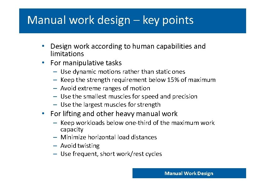 Manual work design – key points • Design work according to human capabilities and