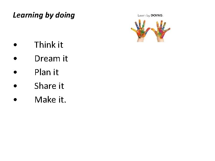 Learning by doing • • • Think it Dream it Plan it Share it