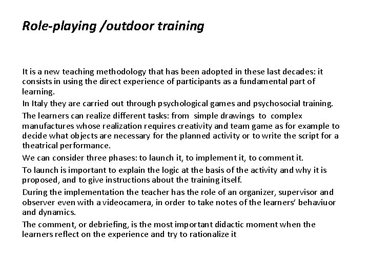Role-playing /outdoor training It is a new teaching methodology that has been adopted in