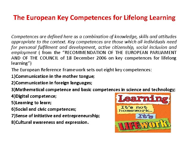 The European Key Competences for Lifelong Learning Competences are defined here as a combination