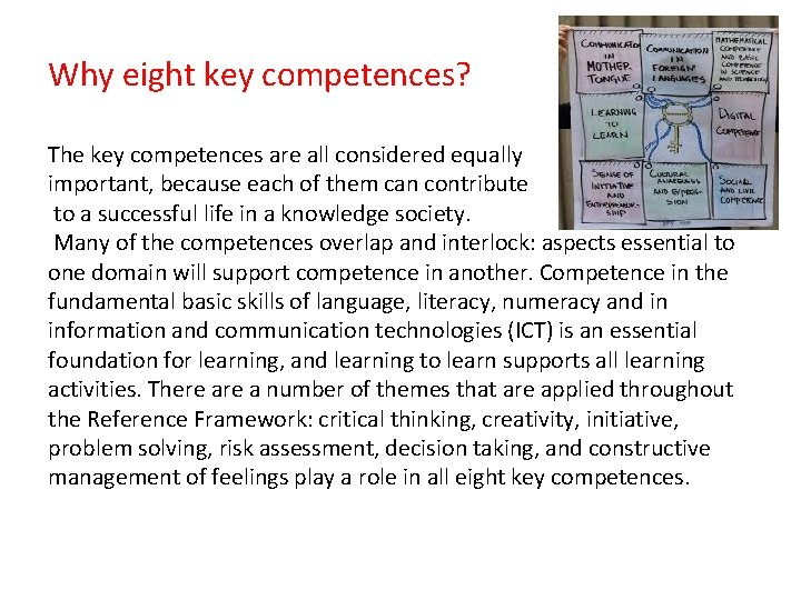 Why eight key competences? The key competences are all considered equally important, because each