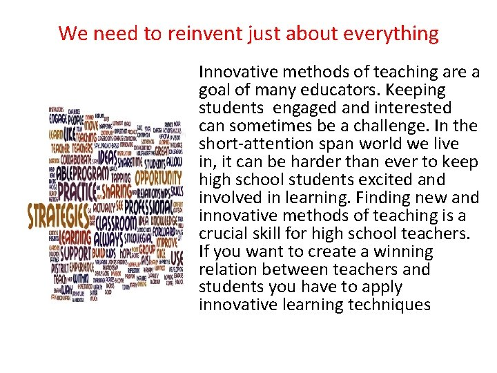 We need to reinvent just about everything Innovative methods of teaching are a goal