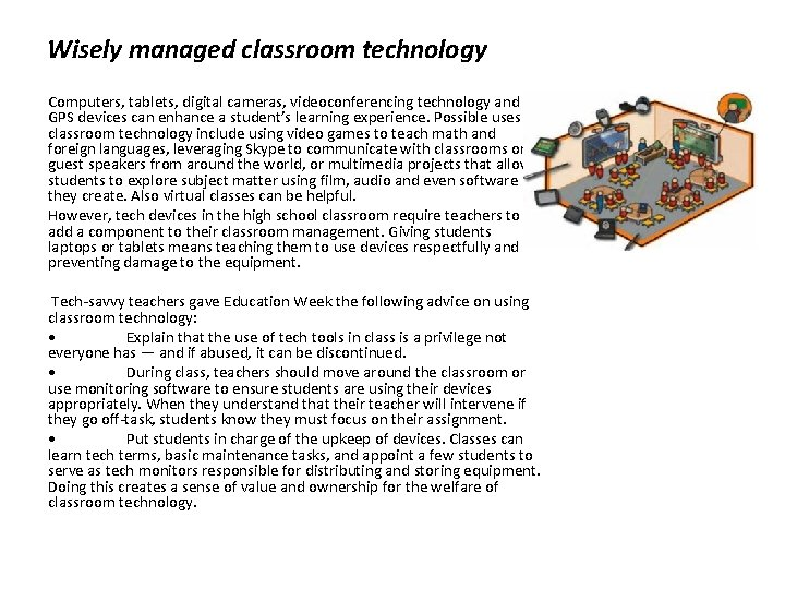 Wisely managed classroom technology Computers, tablets, digital cameras, videoconferencing technology and GPS devices can