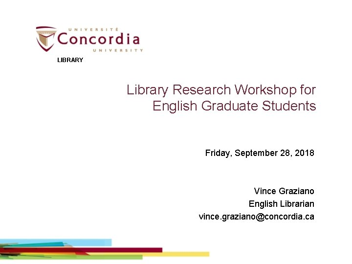 LIBRARY Library Research Workshop for English Graduate Students Friday, September 28, 2018 Vince Graziano