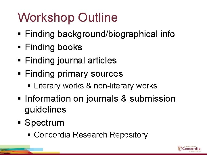 Workshop Outline § § Finding background/biographical info Finding books Finding journal articles Finding primary