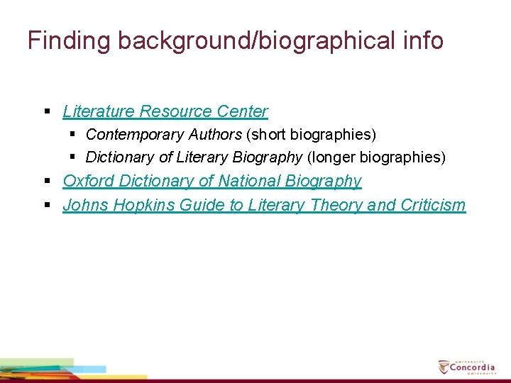 Finding background/biographical info § Literature Resource Center § Contemporary Authors (short biographies) § Dictionary