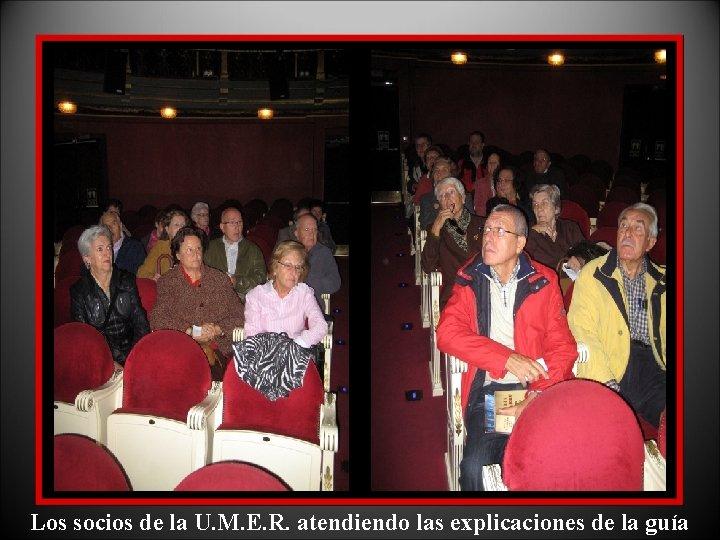 Los socios de la U. M. E. R. atendiendo las explicaciones de la guía