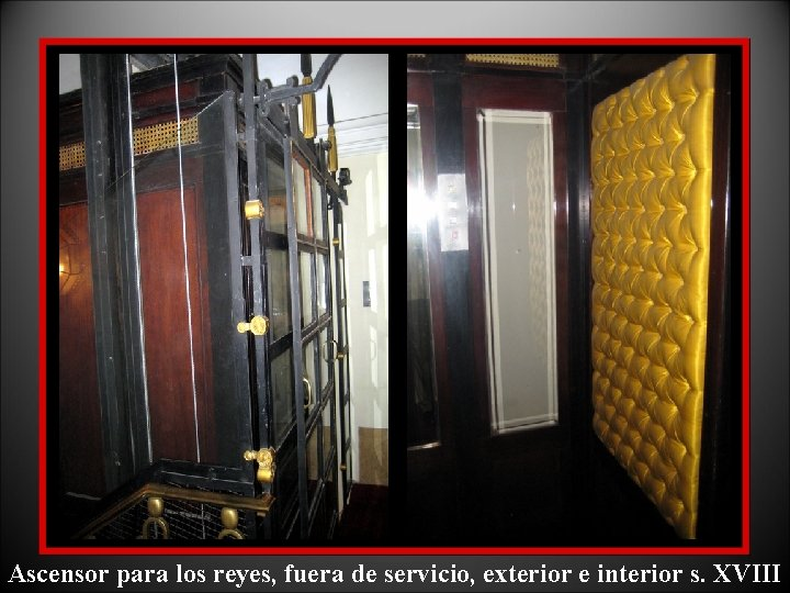 Ascensor para los reyes, fuera de servicio, exterior e interior s. XVIII
