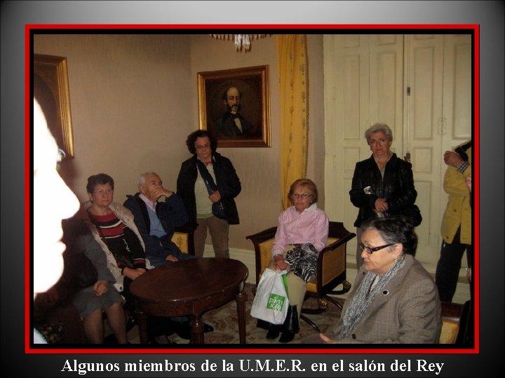 Algunos miembros de la U. M. E. R. en el salón del Rey