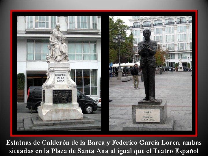 Estatuas de Calderón de la Barca y Federico García Lorca, ambas situadas en la