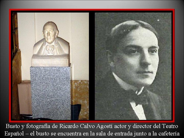 Busto y fotografía de Ricardo Calvo Agostí actor y director del Teatro Español –
