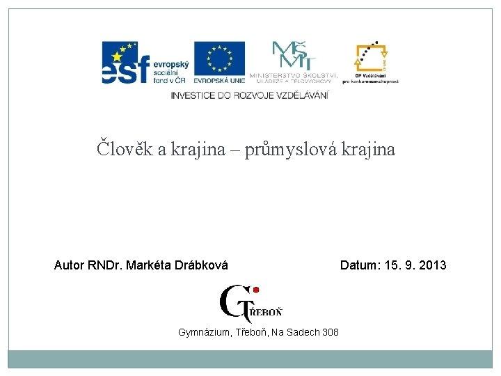 Člověk a krajina – průmyslová krajina Autor RNDr. Markéta Drábková Gymnázium, Třeboň, Na Sadech